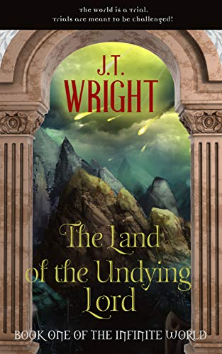 The Land of the Undying Lord (The Infinite World, #1)