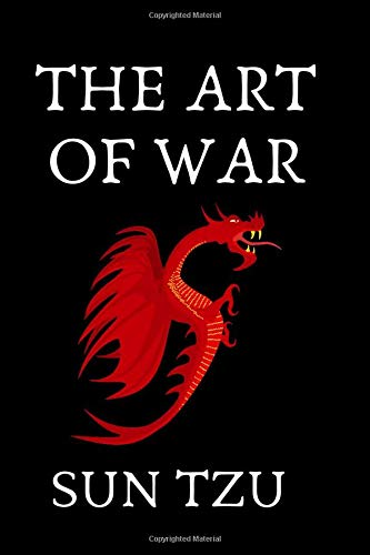 SUN TZU THE ART OF WAR: Discover 13 Strategic Principles In Winning A Battle Through Sun Tzu The Art Of War