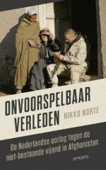 Onvoorspelbaar verleden. De Nederlandse oorlog tegen de niet-bestaande vijand in Afghanistan