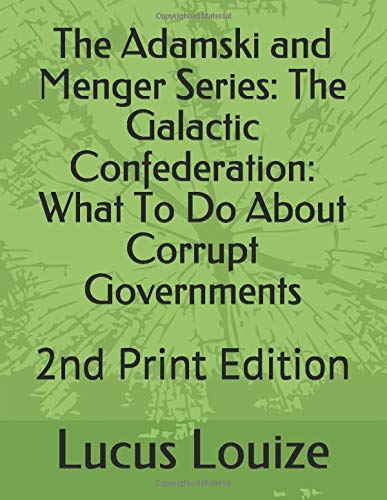 The Adamski and Menger Series: The Galactic Confederation: What To Do About Corrupt Governments: 2nd Print Edition