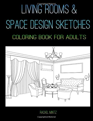 Living Rooms & Space Designs Sketches - Coloring Book For Adults: Colouring Interior Architecture Drawings of Apartments and Luxury Homes