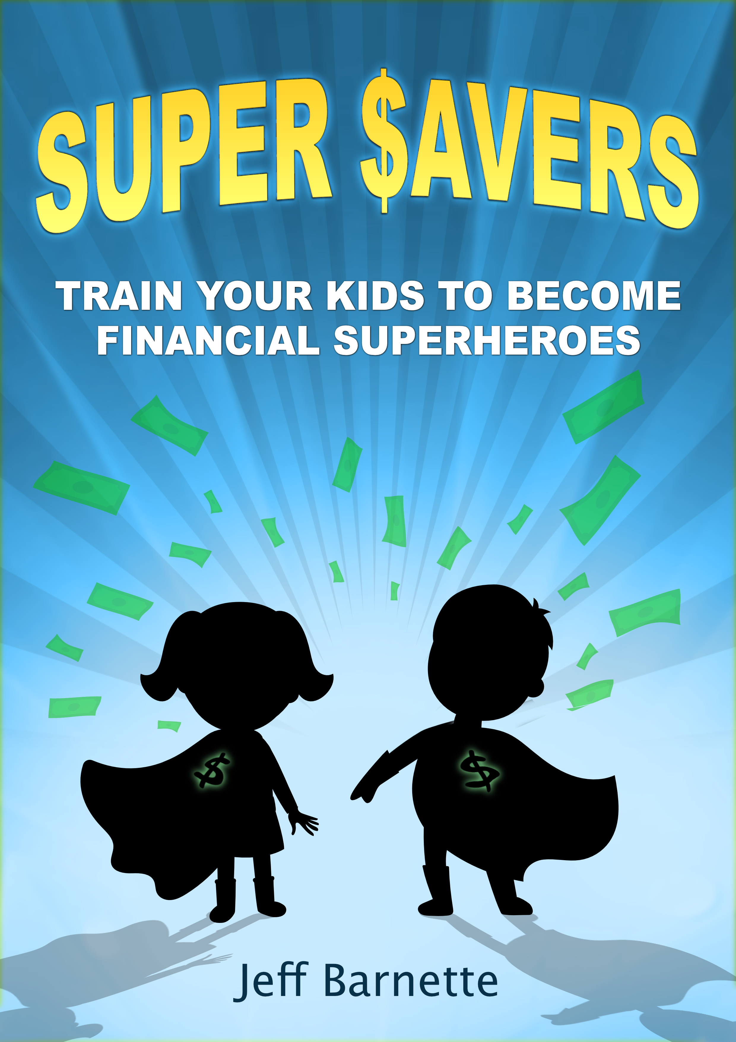 Super Savers: Train Your Kids to Become Financial Superheroes