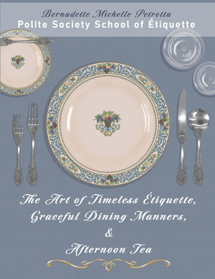 The Art of Timeless Etiquette, Graceful Dining Manners, & Afternoon Tea: Etiquette Series, Volume IV