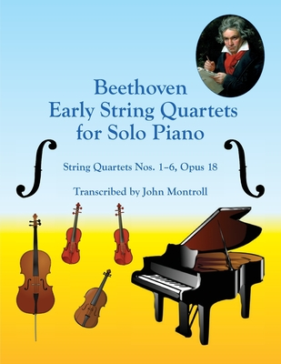 Beethoven Early String Quartets for Solo Piano: String Quartets Nos. 1-6, Opus 18