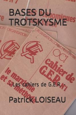 Bases Du Trotskysme: - Les cahiers de G.E.R. -