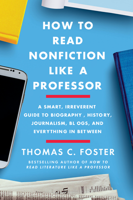 How to Read Nonfiction Like a Professor: Critical Thinking in the Age of Bias, Contested Truth, and Disinformation