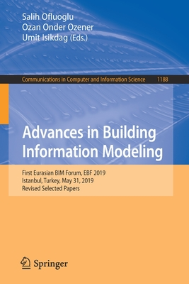 Advances in Building Information Modeling: First Eurasian BIM Forum, EBF 2019, Istanbul, Turkey, May 31, 2019, Revised Selected Papers