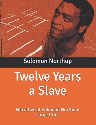 Twelve Years a Slave: Narrative of Solomon Northup: Large Print