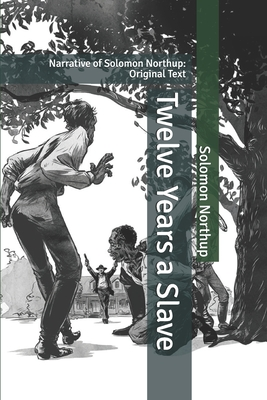 Twelve Years a Slave: Narrative of Solomon Northup: Original Text