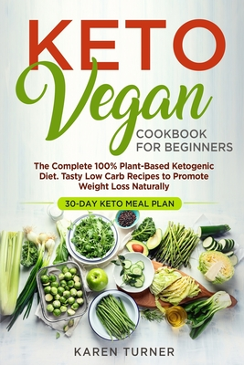 Keto Vegan Cookbook for Beginners: The Complete 100% Plant-Based ketogenic Diet. Tasty Low Carb Recipes to Promote Weight Loss Naturally. 30-day Keto meal plan