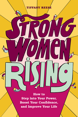 Strong Women Rising: How to Step Into Your Power, Boost Your Confidence, and Improve Your Life