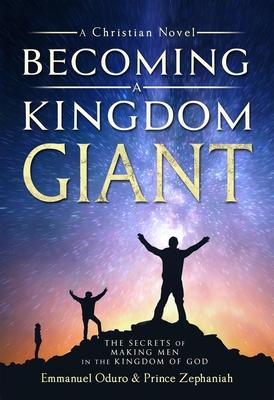 Becoming a Kingdom Giant: The Secrets to Making Men in the Kingdom of God