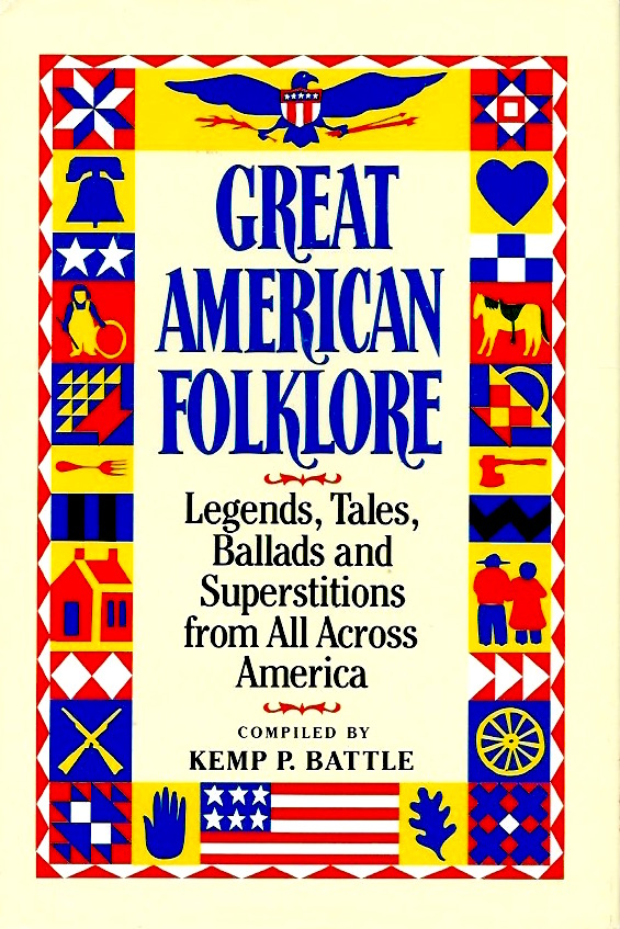 Great American Folklore: Legends, Tales, Ballads and Superstitions from All Across America