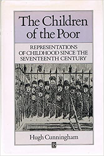 The Children Of The Poor: Representations Of Childhood Since The Seventeenth Century