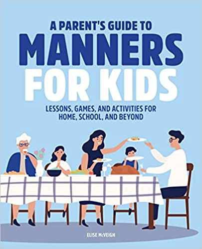 A Parent's Guide to Manners for Kids: Lessons, Games, and Activities for Home, School, and Beyond