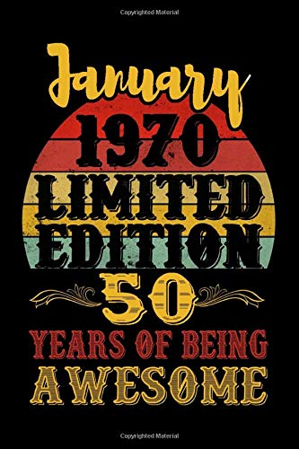 January 1970 Limited Edition 50 Years Of Being Awesome: Funny Novelty Gift For Men And Women - 50th Birthday Gift For 50 Years Old Men and Women born ... Diary, 120 page, Lined, 6x9 (15.2 x 22.9 cm)