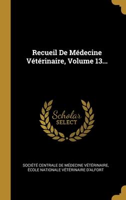 Recueil De M�decine V�t�rinaire, Volume 13...