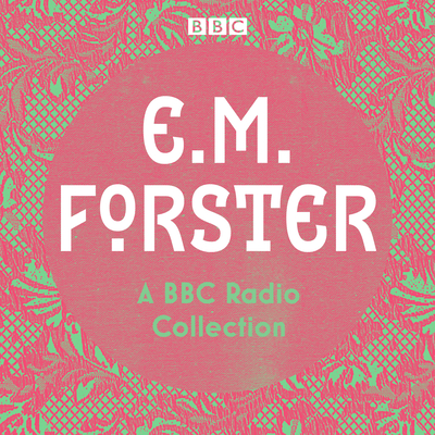E. M. Forster: A collection of Twelve readings and dramatisations