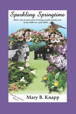Sparkling Springtime: MORE true and tasty tales of being a north country kid in the 1940's and early 1950's