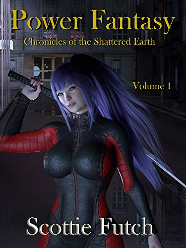 Power Fantasy (Chronicles of the Shattered Earth, #1)