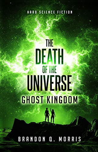 The Death of the Universe: Ghost Kingdom: Hard Science Fiction (Big Rip, #2)