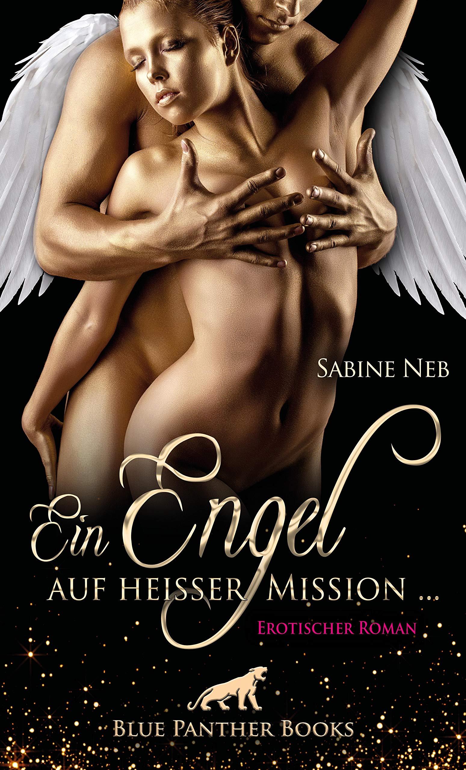 Ein Engel auf heißer Mission ...   Erotischer Roman: Ein erotischer Schlagabtausch um Lust, Verlangen & Sex ...