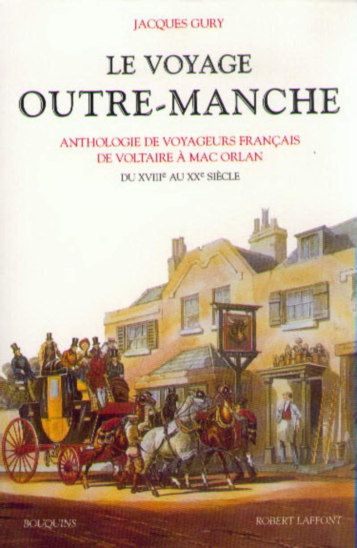 Le Voyage Outre-Manche : Anthologie voyageurs français de Voltaire à Mac Orlan, du XVIIe au XXe siècle