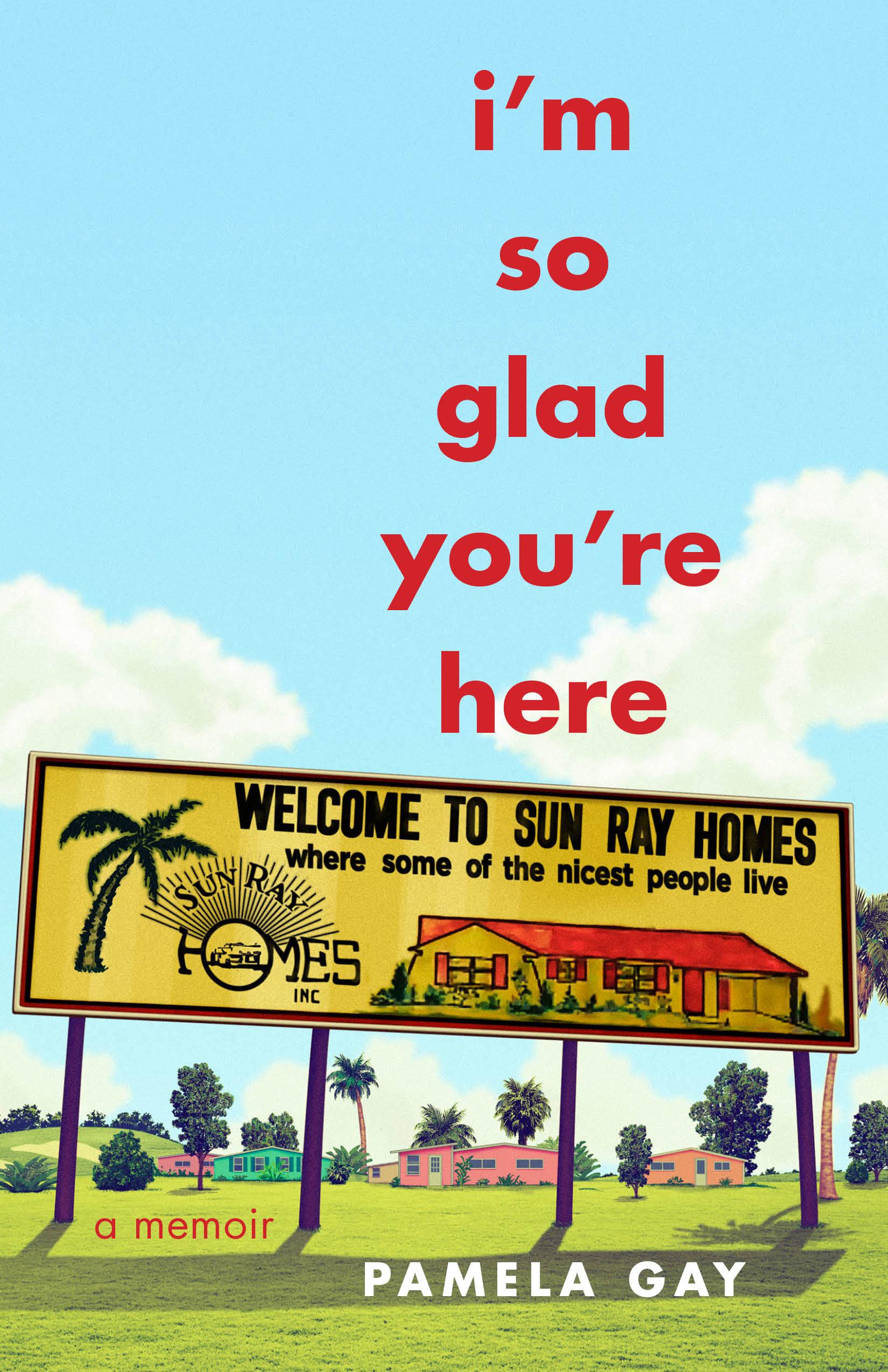 I'm So Glad You're Here: A Memoir