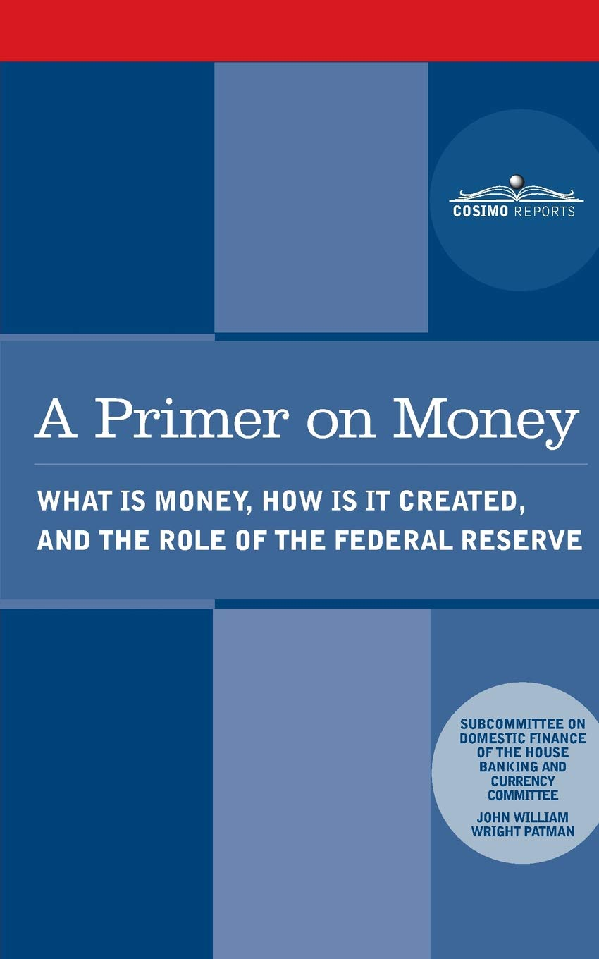 A Primer on Money: What is Money, How Is It Created, and the Role of the Federal Reserve