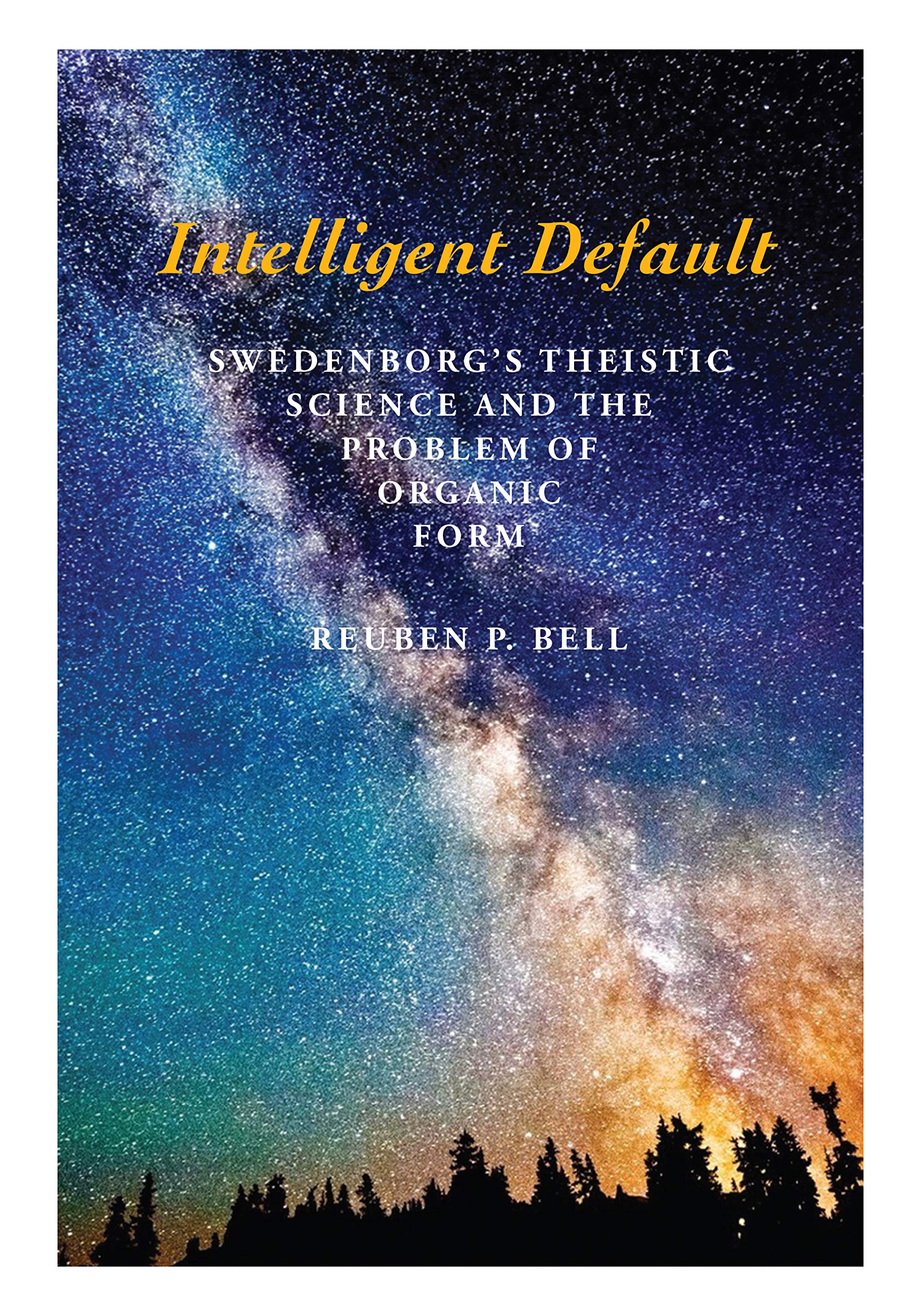 Intelligent Default: Swedenborg's Theistic Science and the Problem of Organic Form