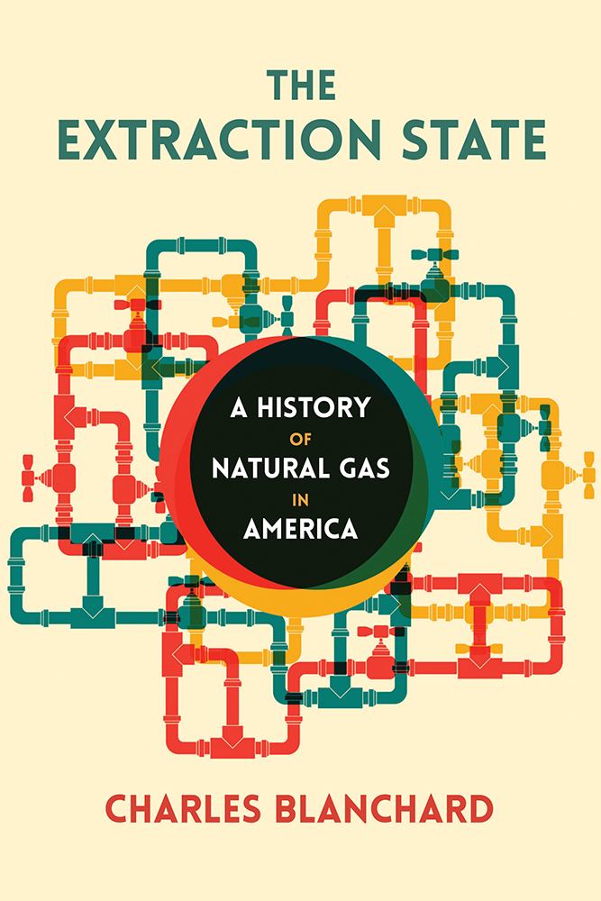 The Extraction State: A History of Natural Gas in America
