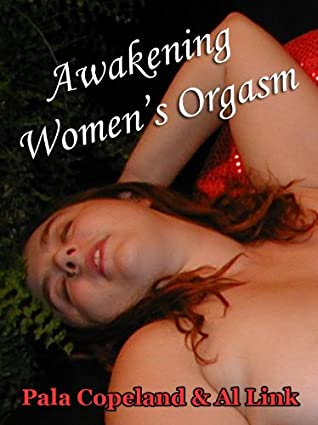 Awakening Women's Orgasm: A Guide for Women and Their Lovers (eBook Version)