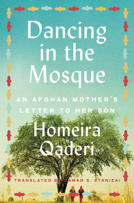 Dancing in the Mosque: An Afghan Mother's Letter to Her Son