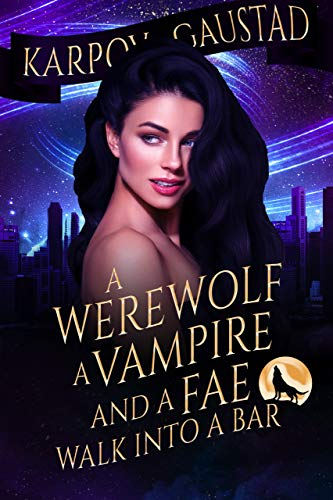 A Werewolf, A Vampire, and A Fae Walk Into A Bar (The Last Witch, #1)
