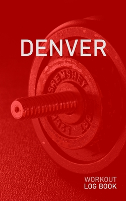 Denver: Blank Daily Health Fitness Workout Log Book - Track Exercise Type, Sets, Reps, Weight, Cardio, Calories, Distance & Time - Record Stretches Warmup Cooldown & Water Intake - Personalized First Name Initial D Red Dumbbell Cover