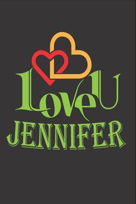 I Love You Jennifer: Fill In The Blank Book To Show Love And Appreciation To Jennifer For Jennifer's Birthday Or Valentine's Day To Write Reasons Why You Love Jennifer