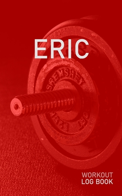 Eric: Blank Daily Health Fitness Workout Log Book - Track Exercise Type, Sets, Reps, Weight, Cardio, Calories, Distance & Time - Record Stretches Warmup Cooldown & Water Intake - Personalized First Name Initial E Red Dumbbell Cover