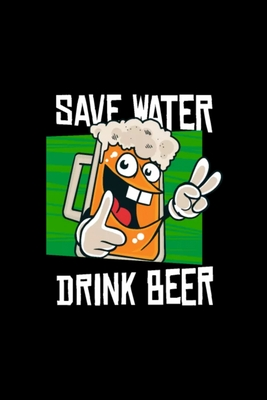 saves water drinks beer: Blank Lined Notebook Journal for Work, School, Office - 6x9 110 page