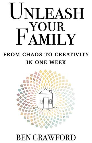 UNLEASH YOUR FAMILY: From Chaos to Creativity in One Week