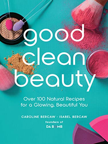 Good Clean Beauty: Create over 75 Super Simple Beauty and Skin Recipes from Common Kitchen Pantry Ingredients