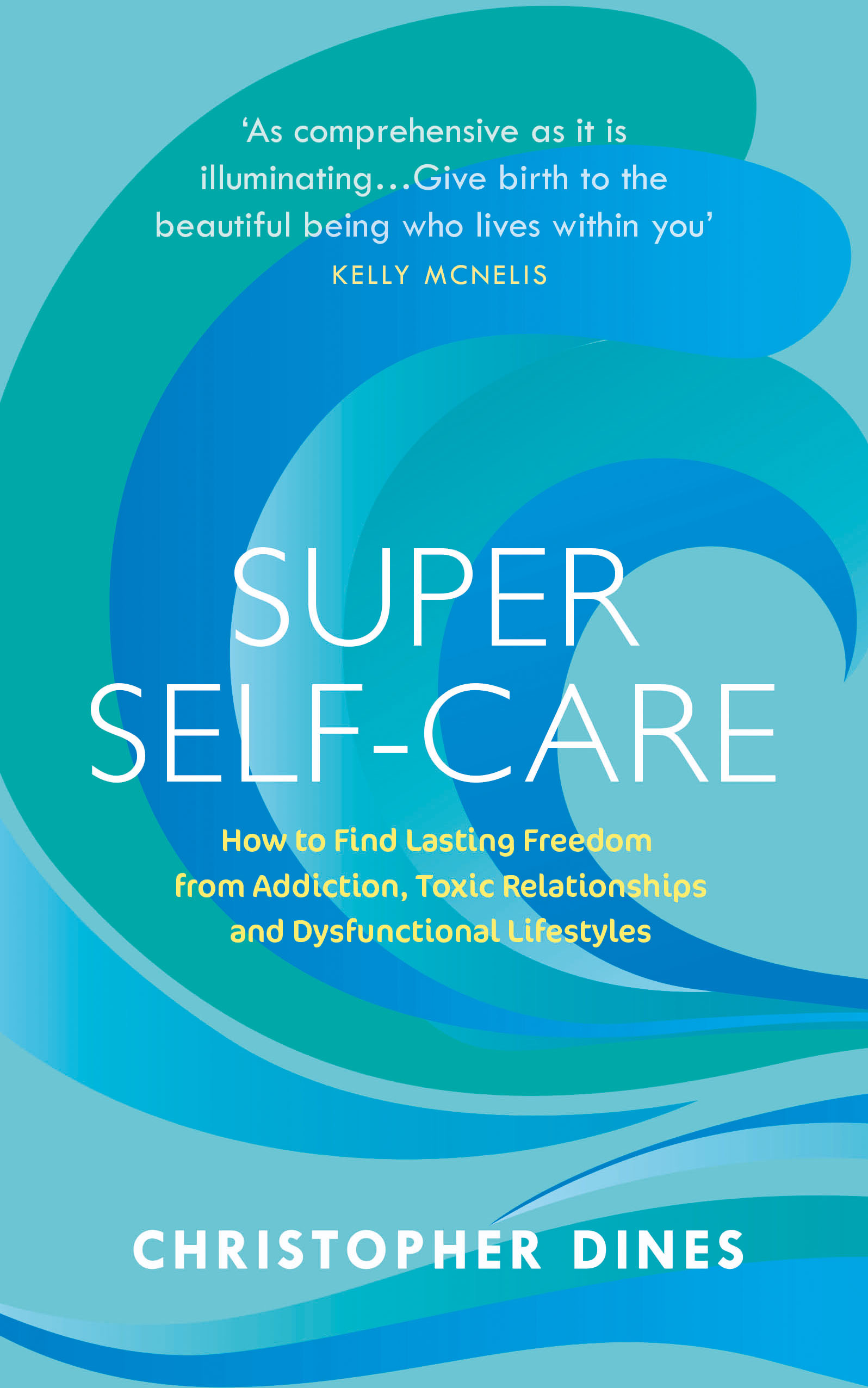 Super Self Care: How to Find Lasting Freedom from Addiction, Toxic Relationships and Dysfunctional Lifestyles