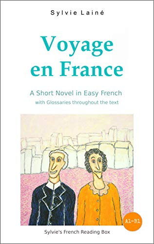Voyage en France, a Short Novel in Easy French: With Glossaries throughout the Text (Easy French Reader Series for Beginners t. 2)