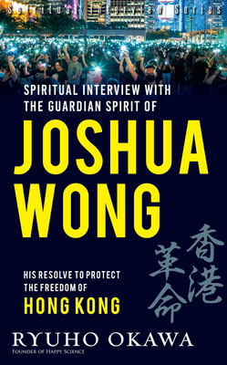 Spiritual Messsages from Joshua Wong: His Resolve to Protect the Freedom of Hong Kong