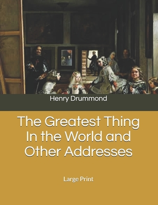 The Greatest Thing In the World and Other Addresses: Large Print