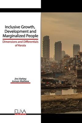 Inclusive Growth, Development and Marginalized People: Dimensions and Differentials of Kerala