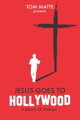 Jesus Goes To Hollywood: A Memoir Of Madness