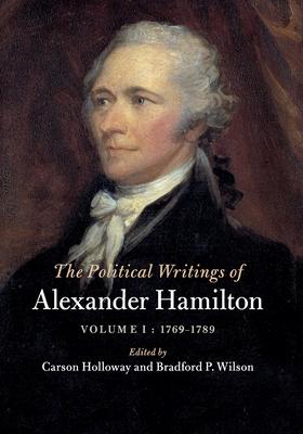 The Political Writings of Alexander Hamilton: Volume 1, 1769-1789