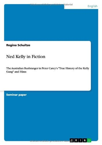 "Ned Kelly in Fiction: The Australian Bushranger in Peter Carey's ""True History of the Kelly Gang"" and Films"