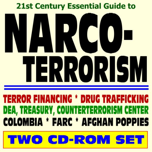 21st Century Essential Guide to Narco-Terrorism, Terror Financing, Drug Trafficking, Colombia Drug Cartels, Narcotics - DEA, ICE, Treasury, Counter-terrorism Center