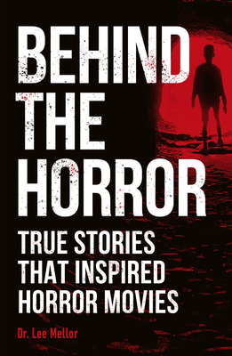Behind the Horror: Real Stories Behind the Big Screen's Greatest Screams